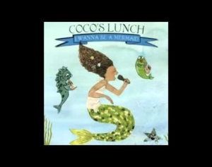 Coco's Lunch -  I Wanna Be a Mermaid