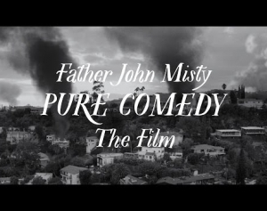 Father John Misty - Pure Comedy [The Film]