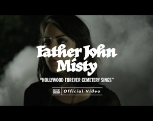 Father John Misty - Hollywood Forever Cemetery Sings [OFFICIAL VIDEO]