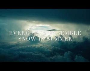 Evergreen Ensemble - Snow In Summer Official Album Trailer